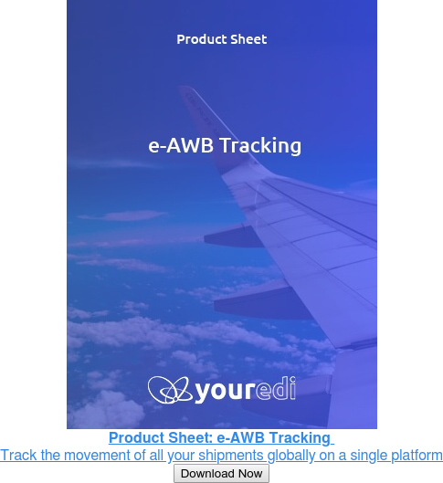 Product Sheet: e-AWB Tracking  Track the movement of all your shipments  globally on a single platform Download Now