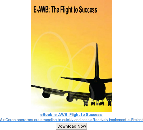 eBook: e-AWB: Flight to Success  Air Cargo operators are struggling to quickly  and cost-effectively implement e-Freight Download Now