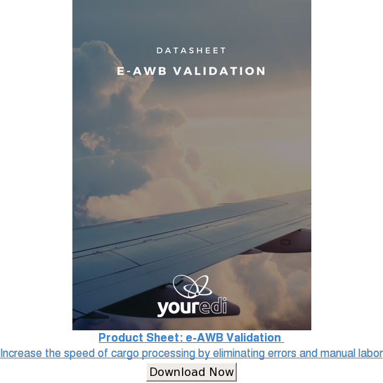 Product Sheet: e-AWB Validation  Increase the speed of cargo processing by  eliminating errors and manual labor Download Now