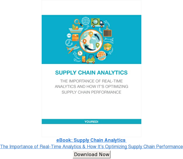 eBook: Supply Chain Analytics  The Importance of Real-Time Analytics & How It's  Optimizing Supply Chain Performance Download Now